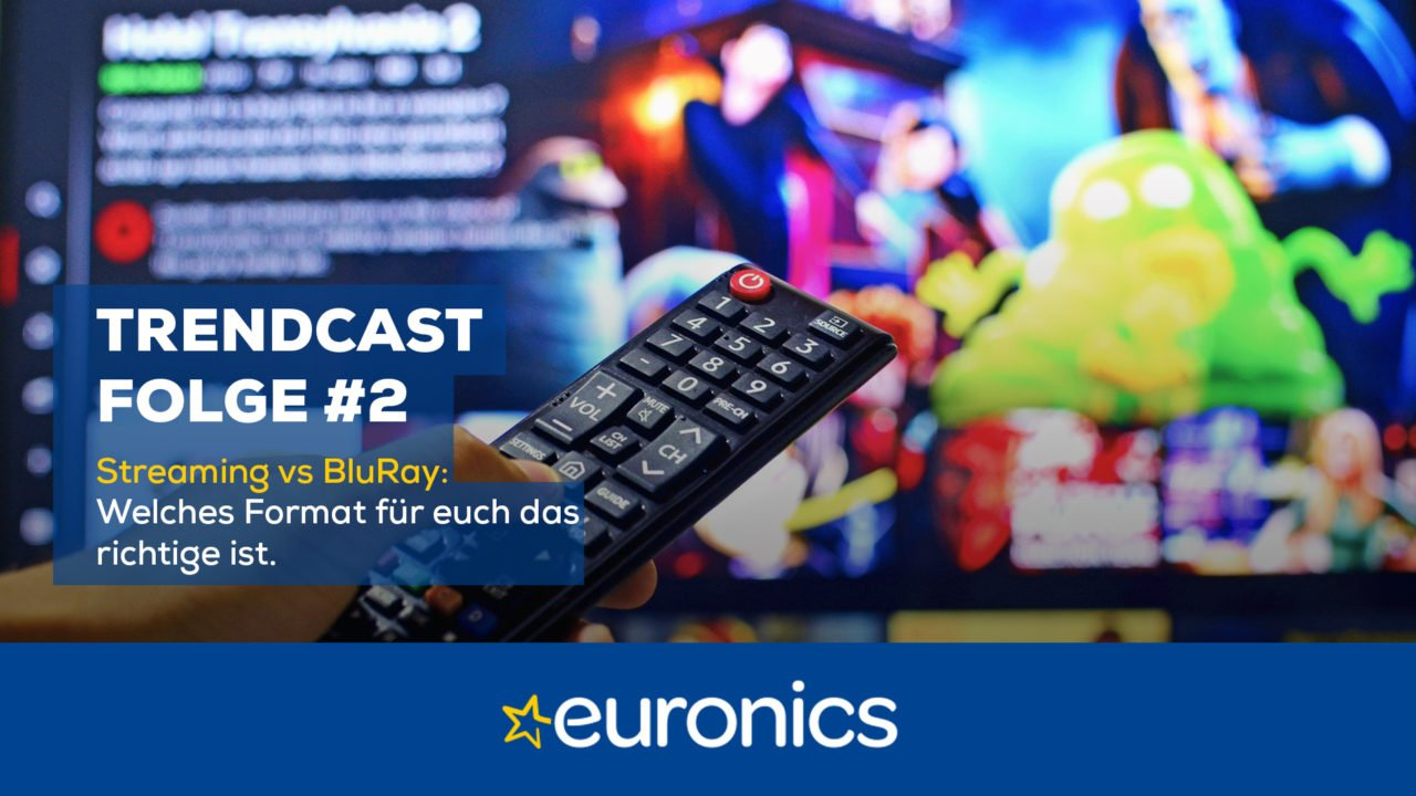 Euronics Trendcast #2: Streaming vs BluRay