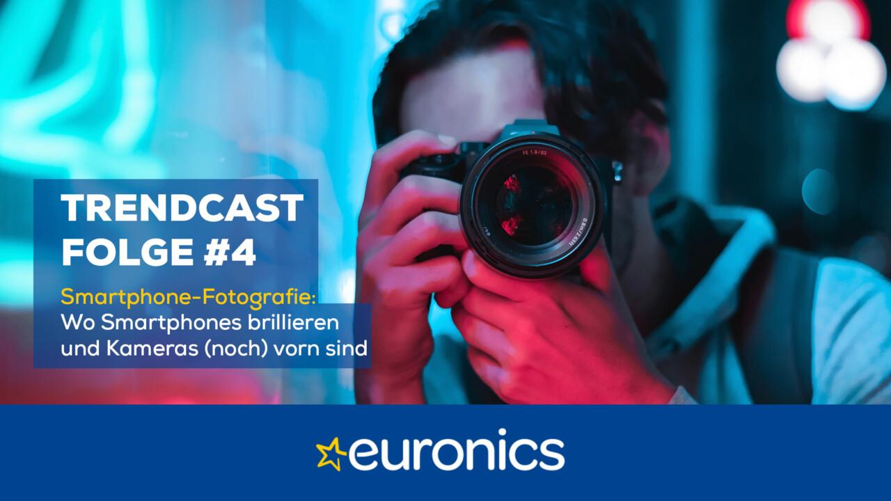 Euronics Trendcast #4: Smartphone-Fotografie