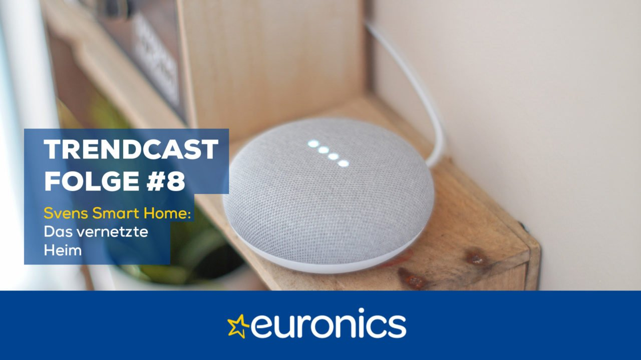 Euronics Trendcast #8: Svens Smart Home