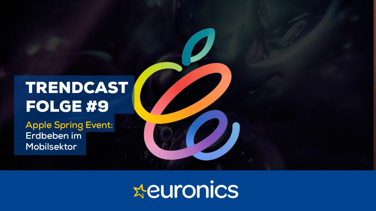 Euronics Trendcast #9: Apple Spring Event